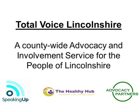 Total Voice Lincolnshire A county-wide Advocacy and Involvement Service for the People of Lincolnshire.