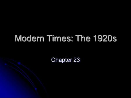Modern Times: The 1920s Chapter 23. The Irony of the 1920s Liberal Social Morals in the City Liberal Social Morals in the City Conservative Politics Conservative.
