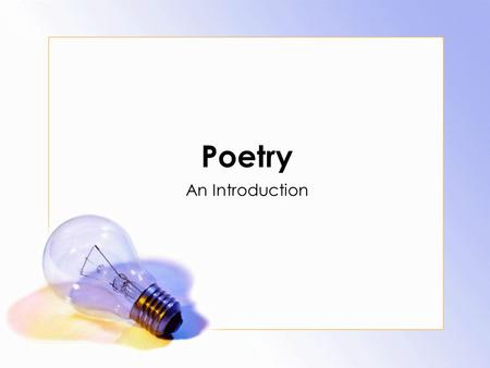 Poetry An Introduction. Webster's Dictionary Definition: Poetry (n.) Compositions designed to convey a vivid and imaginative sense of experience, characterized.