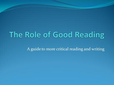 "A guide to more critical reading and writing. Writing about literature begins with reading What is ""good reading""? Not necessarily fast reading About."