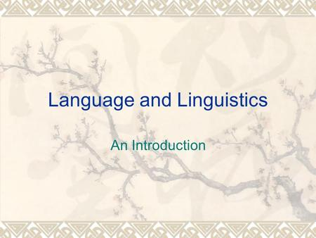 Language and Linguistics An Introduction. Brief Introduction  Language  A human speech;  The ability to communicate;  A system of vocal sounds; 