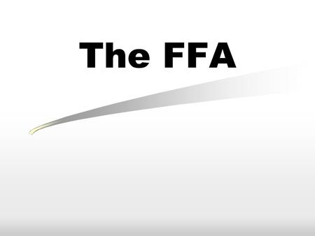 The FFA. STUDENT LEARNING OBJECTIVES. 1. Explain the purpose and the History of the FFA 2. Explain how the FFA is organized 3. Describe the activities.