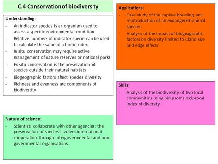 C.4 Conservation of biodiversity Understanding: -An indicator species is an organism used to assess a specific environmental condition -Relative numbers.