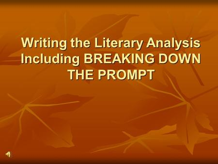 Writing the Literary Analysis Including BREAKING DOWN THE PROMPT.