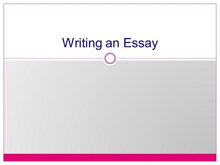 Writing an Essay. The Academic Essay The academic essay is composed of 3 parts: introduction, body, and conclusion. Why? To communicate your position.