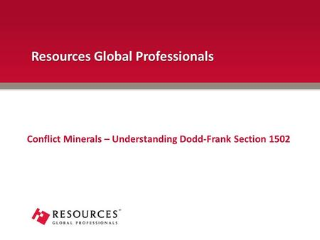 Resources Global Professionals Conflict Minerals – Understanding Dodd-Frank Section 1502.