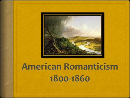 American Romanticism: A study of American writing and Ideas from 1800-1860 Final Essay  Objective: By completing unit portfolio which includes a REVISED.