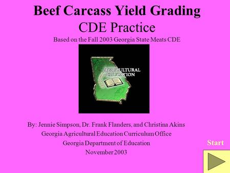 Beef Carcass Yield Grading CDE Practice Based on the Fall 2003 Georgia State Meats CDE By: Jennie Simpson, Dr. Frank Flanders, and Christina Akins Georgia.