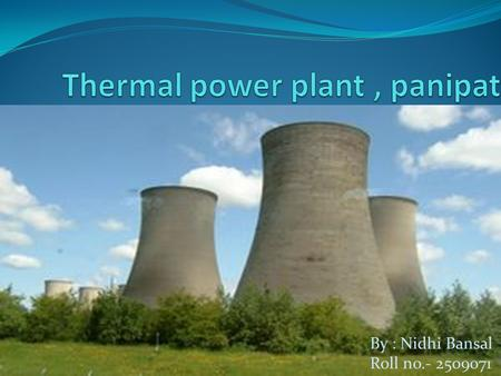 By : Nidhi Bansal Roll no.- 2509071. Basic principle of thermal power plant A thermal power plant basically works on Rankine cycle. Rankine cycle is a.