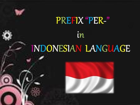 "PREFIX ""PER-"" in INDONESIAN LANGUAGE. Presented to : Mr. Hanung Triyoko, M. Hum., M. Ed. Lesson : TIFL (Teaching Indonesian as Foreign Language) Prepared."