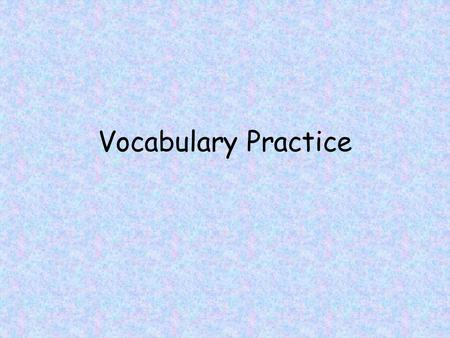 Vocabulary Practice. A word that means the opposite. 1.Contraction 2.Synonym 3.Antonym 4.Simile 1234567891011121314151617181920 21222324252627282930 10.