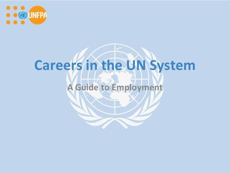 Careers in the UN System A Guide to Employment.