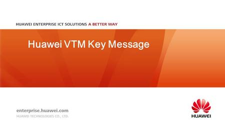 Huawei VTM Key Message. 1 Huawei VTM Key Messages (1/3) 1. Mini bank branch: easy deployment, anywhere as required Product feature 1: Integrated and comprehensive.
