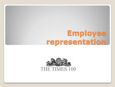 Employee representation THE TIMES 100. Trade Unions Trade unions are organisations that represents the interests of workers across a range of issues.