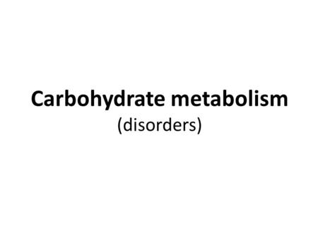 Carbohydrate metabolism (disorders)