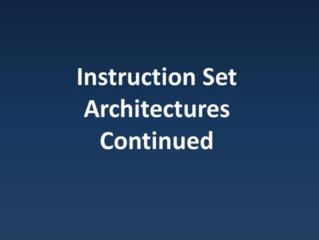 Instruction Set Architectures Continued. Expanding Opcodes & Instructions.