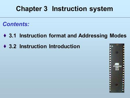 1 Contents: 3.1 Instruction format and Addressing Modes 3.2 Instruction Introduction Chapter 3 Instruction system.