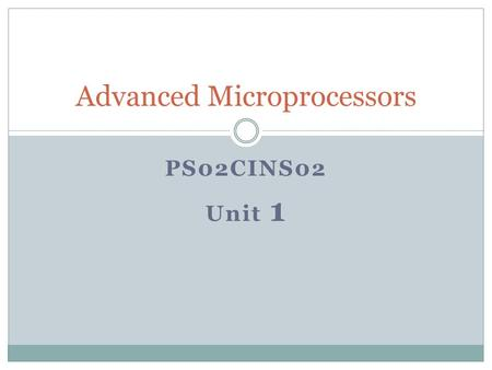 PS02CINS02 Unit 1 Advanced Microprocessors. Comparison between 8085 and 8086 80858086 Size8-bit16-bit Address Bus and Memory16-bit/64kB20-bit/1MB Instruction.