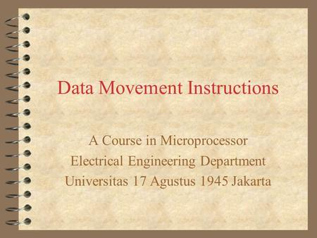 Data Movement Instructions A Course in Microprocessor Electrical Engineering Department Universitas 17 Agustus 1945 Jakarta.