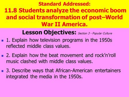 Standard Addressed: 11.8 Students analyze the economic boom and social transformation of post–World War II America. Lesson Objectives: Section 3 - Popular.