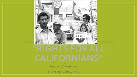 """RIGHTS FOR ALL CALIFORNIANS"" Lesson 2, Chapter 10 By Sophia, Audrey, Kylie."