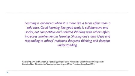 Learning is enhanced when it is more like a team effort than a solo race. Good learning, like good work, is collaborative and social, not competitive and.