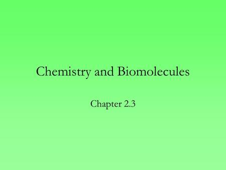Chemistry and Biomolecules Chapter 2.3. Chemical Reactions Bonds between atoms are built and broken causing substances to combine and recombine as different.