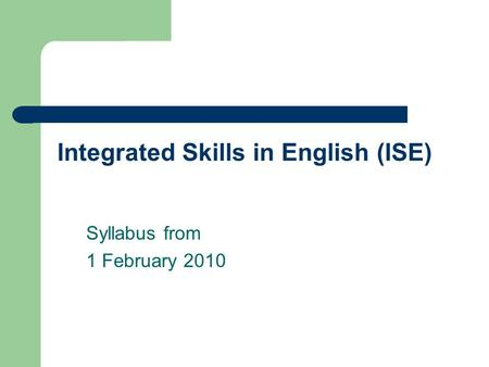 Integrated Skills in English (ISE) Syllabus from 1 February 2010.