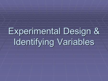 Experimental Design & Identifying Variables. Fair Test  Changing only one factor and keeping all the other conditions the same.  An experiment in which.
