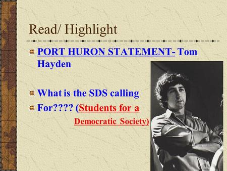 Read/ Highlight PORT HURON STATEMENT- Tom Hayden What is the SDS calling For???? (Students for a Democratic Society)