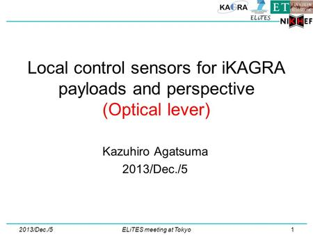 Local control sensors for iKAGRA payloads and perspective (Optical lever) Kazuhiro Agatsuma 2013/Dec./5 ELiTES meeting at Tokyo1.