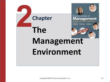 Copyright ©2015 Pearson Education, Inc.2-1 Chapter 2 The Management Environment.