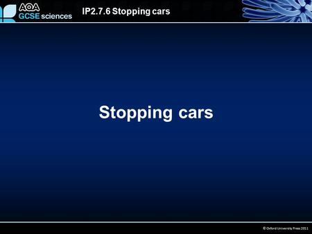 IP2.7.6 Stopping cars © Oxford University Press 2011 Stopping cars.