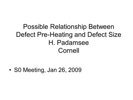 Possible Relationship Between Defect Pre-Heating and Defect Size H. Padamsee Cornell S0 Meeting, Jan 26, 2009.
