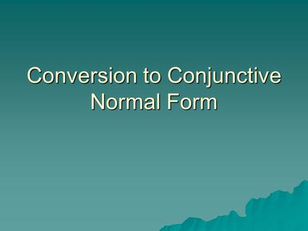 Conversion to Conjunctive Normal Form. Assertion All Romans who know Marcus either hate Caesar or think than anyone who hates anyone is crazy. All Romans.