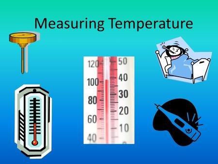 Measuring Temperature. A thermometer is an instrument that is used to measure temperature of a person, an object or the environment.