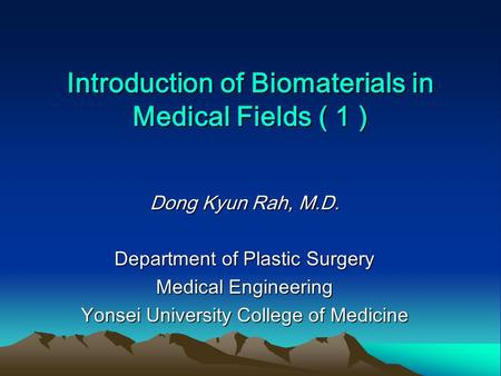 Introduction of Biomaterials in Medical Fields ( 1 ) Dong Kyun Rah, M.D. Department of Plastic Surgery Medical Engineering Yonsei University College of.