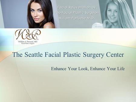 Enhance Your Look, Enhance Your Life The Seattle Facial Plastic Surgery Center.