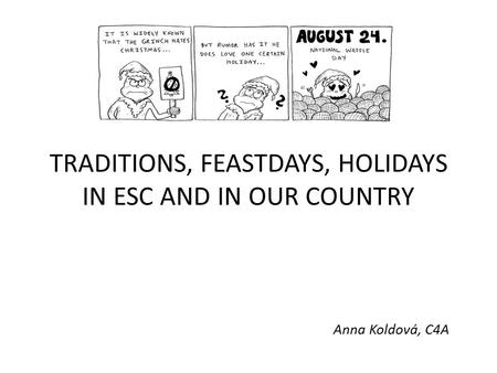 Anna Koldová, C4A TRADITIONS, FEASTDAYS, HOLIDAYS IN ESC AND IN OUR COUNTRY.