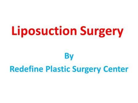 Liposuction Surgery By Redefine Plastic Surgery Center.