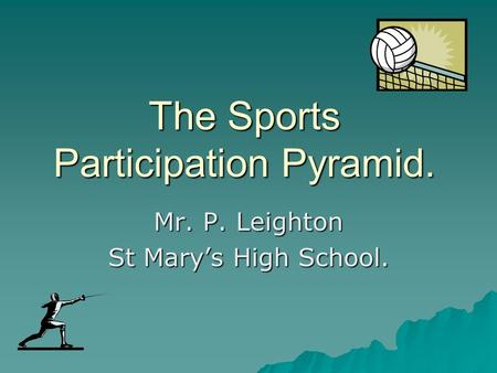 The Sports Participation Pyramid. Mr. P. Leighton St Mary's High School.