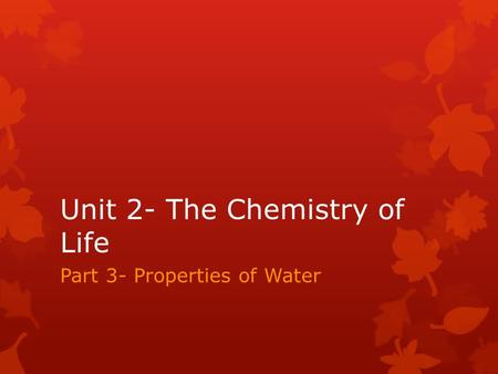 Unit 2- The Chemistry of Life Part 3- Properties of Water.