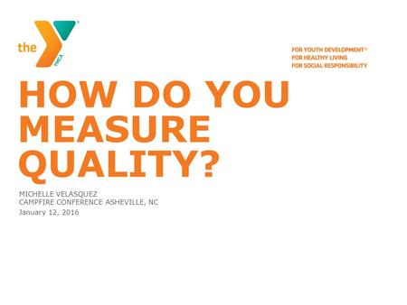 HOW DO YOU MEASURE QUALITY? MICHELLE VELASQUEZ CAMPFIRE CONFERENCE ASHEVILLE, NC January 12, 2016.