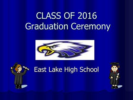 CLASS OF 2016 Graduation Ceremony East Lake High School.