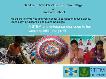 Click to edit Master title style 1 A STEM and enterprise challenge to turn waste plastics into profit STEM CHALLENGE Sandbach High School & Sixth Form.