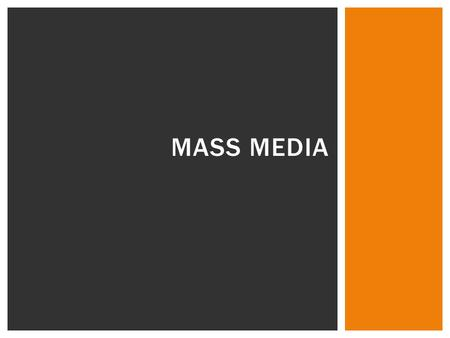 MASS MEDIA. Types of Media Print media examples  Newspapers, magazines, newsletters, books Electronic media example  Radio, television, internet Most.