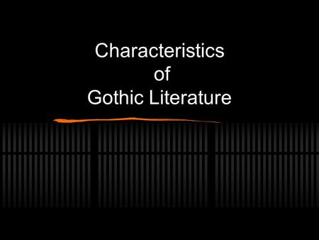 Characteristics of Gothic Literature. Application to literature Any kind of romantic, scary novel Came from Germany in the late 1700's - early 1800's.