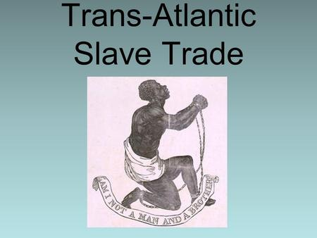 Trans-Atlantic Slave Trade. Evolution of Slavery Slavery began about 10,000 years ago Many civilizations practiced slavery Slavery not always based on.