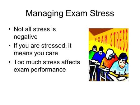 Managing Exam Stress Not all stress is negative