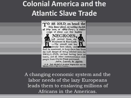 A changing economic system and the labor needs of the lazy Europeans leads them to enslaving millions of Africans in the Americas.